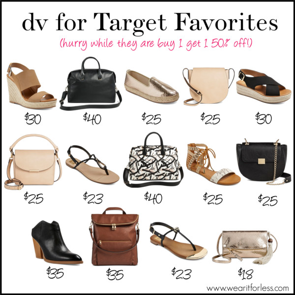 dv Women's dv Donna Espadrille Sandals • $29.99 dv Women's dv Mini Crossbody Handbag - Metallic Gold • $17.99 dv Women's dv Kaya Thong Sandals • $22.99 dv Women's dv Mini Top Handle Satchel Handbag • $24.99 - I love the mint! dv Women's dv Ella Espadrille Sandals • $29.99 dv Women's dv Weekender Handbag • $39.99 dv Women's dv Tia Espadrilles • $24.99 dv Women's dv Printed Weekender Handbag • $39.99 dv Women's dv Aylin Slide Sandals • $24.99 dv Women's dv Saddle Handbag • $24.99 dv Women's dv Kensley Thong Sandals • $22.99 dv Women's dv Chain Strap Crossbody Handbag • $24.99 dv Women's dv Nya Booties • $34.99 dv Women's dv Flap Top Backpack Handbag • $34.99