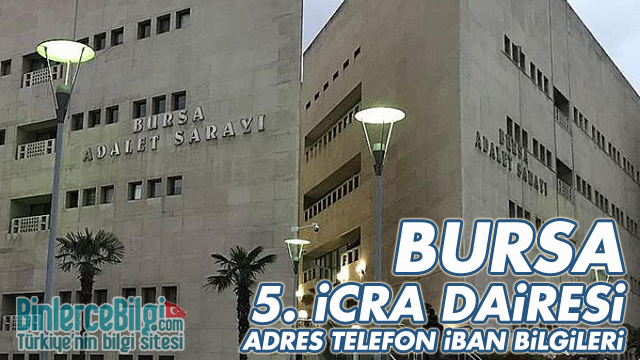Bursa 5. İcra Dairesi Adresi, Telefonu, İban Numarası