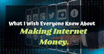 What I Wish Everyone Knew About Making Internet Money.