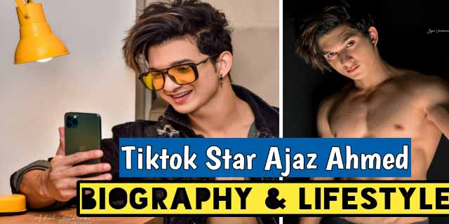 Ajaz Ahmed Tiktok Star Biography Lifestyle Income Girlfriends