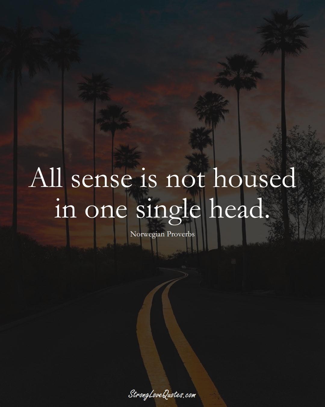 All sense is not housed in one single head. (Norwegian Sayings);  #EuropeanSayings