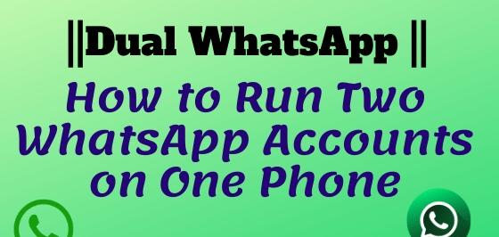 Dual WhatsApp: How To Run Two WhatsApp Accounts in One Smartphone in 2021