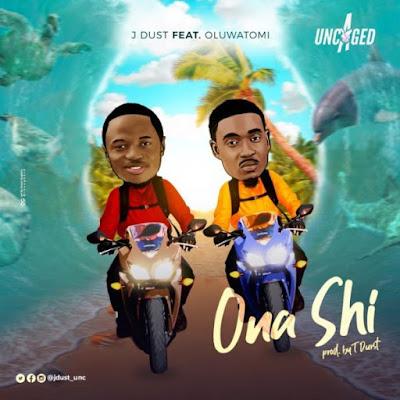 [Music + Lyrics] J Dust Ft. Oluwatomi – Ona Shi