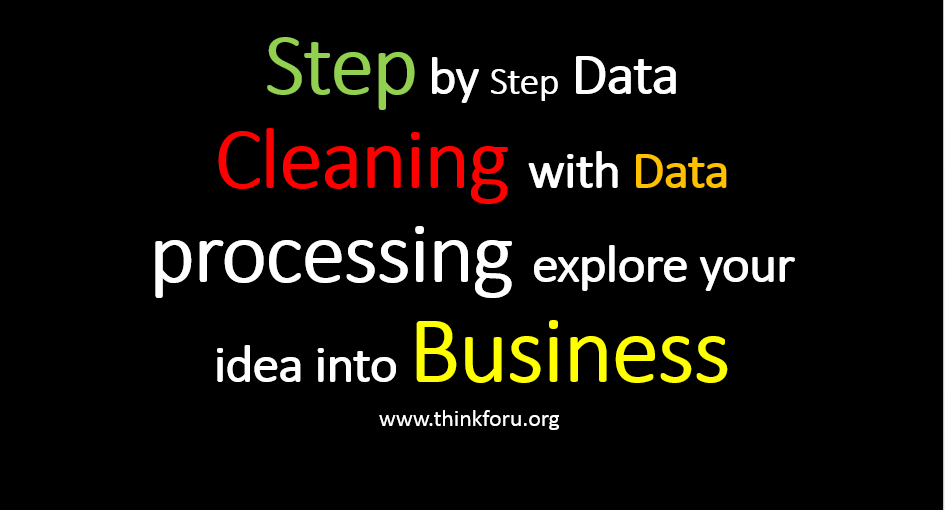 Step by step  Data Cleaning in  data mining thats helps you to understand and explore you idea into business