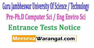 Guru Jambheswar University Of Science / Technology Pre-Ph.D Computer Sci/ Eng Enviro Sci 2016-17 Entrance Tests Notice