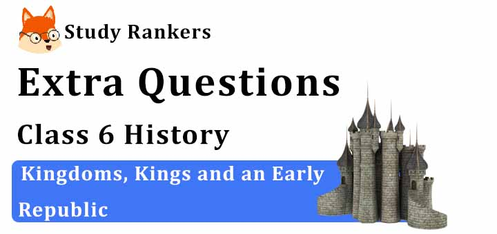Kingdoms, Kings and an Early Republic Extra Questions Chapter 5 Class 6 History