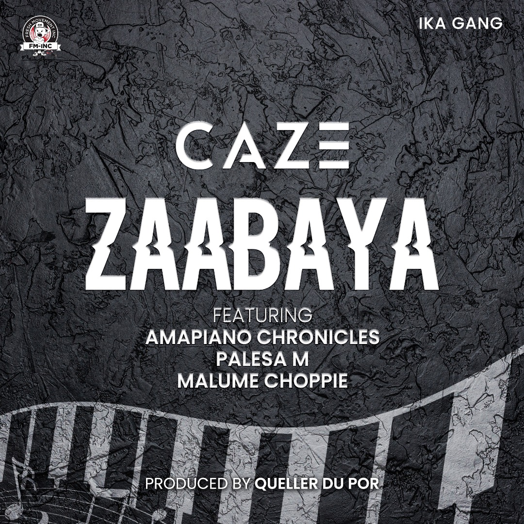 Caze ft. Amapiano Chronicles, Pelesa M & Malume Choppie – Zaabaya #Arewapublisize