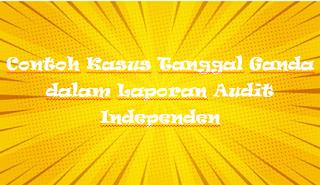 Contoh Kasus Tanggal Ganda dalam Laporan Audit Independen
