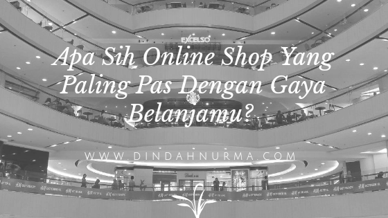 Apa Sih Online Shop Yang Paling Pas Dengan Gaya Belanjamu?