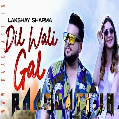 Dil Wali Gal by Lakshay Sharma lyrics