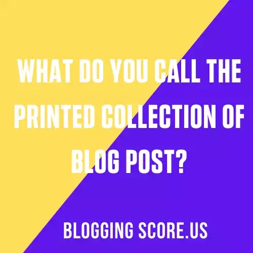 What Do You Call The Printed Collection Of Blog Post?