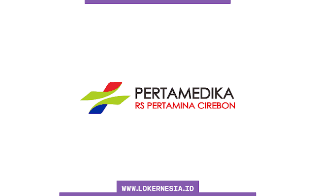 Lowongan Kerja Rumah Sakit Pertamina Cirebon Januari 2021