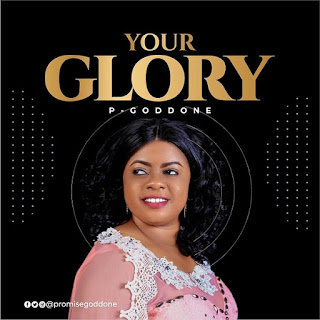 [Music + Lyrics] Your Glory – P Goddone