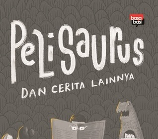 Pelisaurus dan cerita lainnya by Gunawan Tri Atmodjo