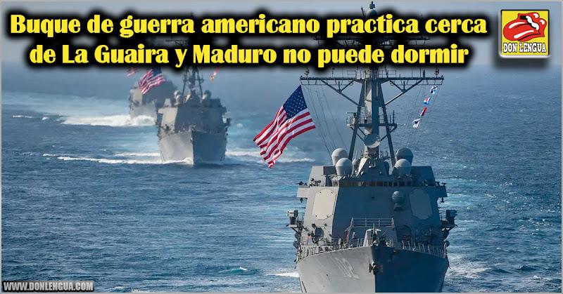Buque de guerra americano practica cerca de La Guaira y Maduro no puede dormir