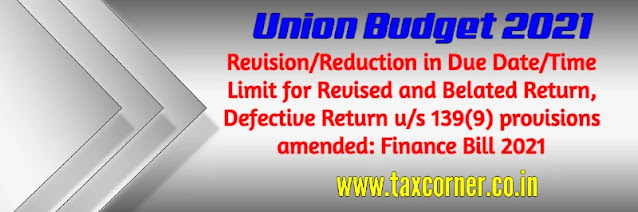 revision-reduction-in-due-date-time-limit-for-revised-and-belated-return-defective-return-us-139-9-provisions-amended-finance-bill-2021