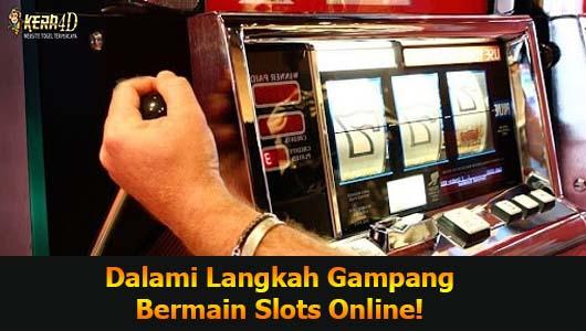 Dalami Langkah Gampang Bermain Slots Online!