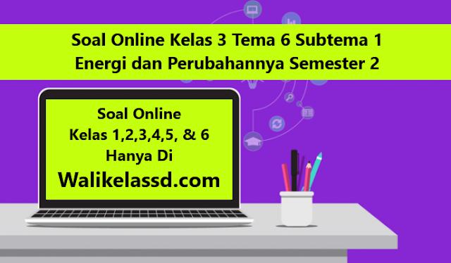 Soal Online Kelas 3 Tema 6 Subtema 1 Sumber Energi