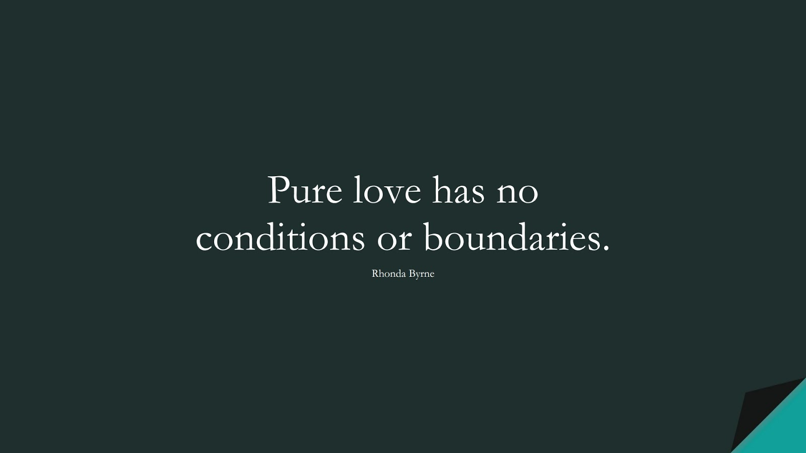 Pure love has no conditions or boundaries. (Rhonda Byrne);  #LoveQuotes
