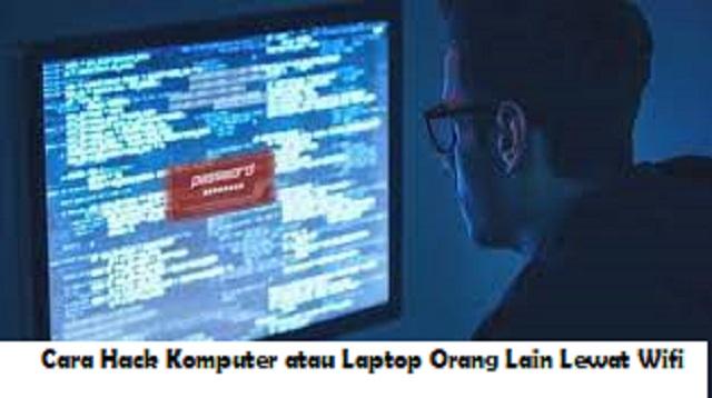 Cara Hack Komputer Atau Laptop Orang Lain Lewat Wifi