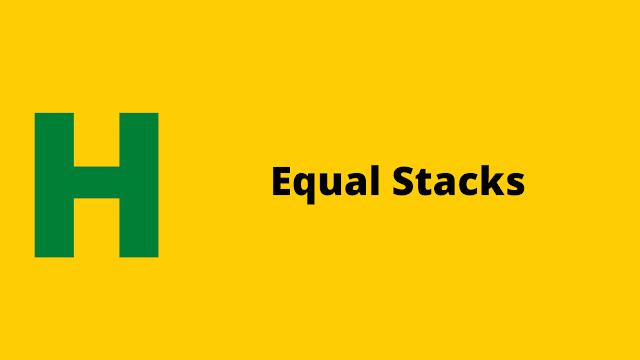 HackerRank Equal Stacks problem solution