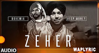 Zeher Song Lyrics | Deep Money Feat. Bohemia | Punjabi Song