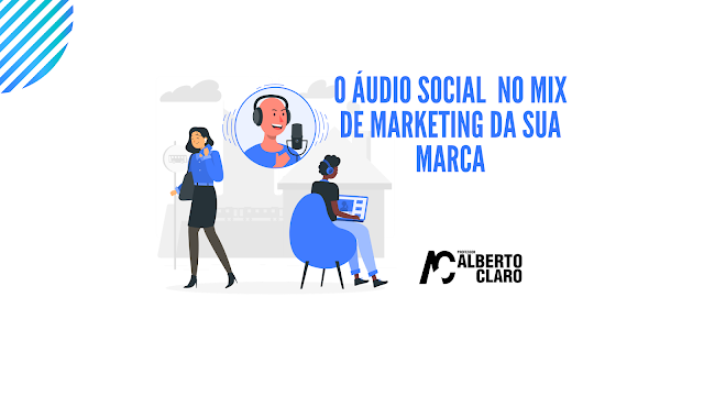 O áudio social  no mix de marketing da sua marca