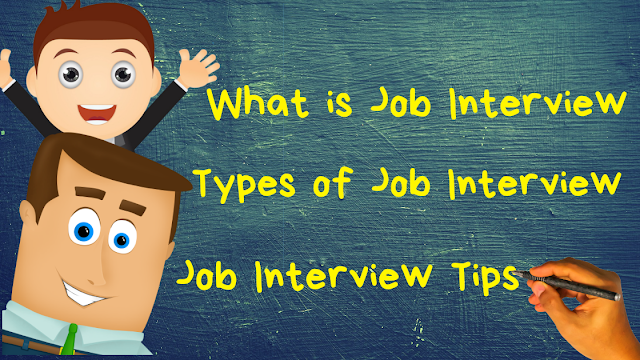 Know About What is Job Interview, How Many Types of Job Interview and Job Interview Tips