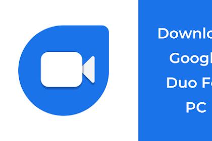 Instalasi Gratis Google Duo Untuk PC (Windows XP / 7/8/10)