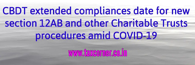 cbdt-extended-compliances-date-for-new-section-12ab-and-other-charitable-trusts-procedures-amid-covid-19