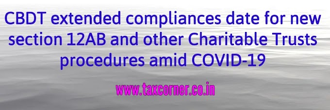 CBDT extended compliances date for new section 12AB and other Charitable Trusts procedures amid COVID-19