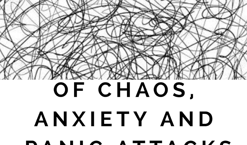 Of Chaos, Anxiety and Panic Attacks.