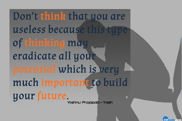Don't think that you are useless Inspiring thoughts
