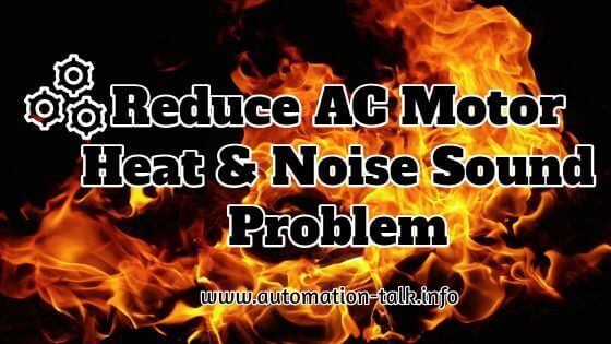 Reduce AC Motor Heat & Noise Sound Problem