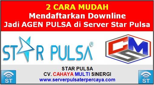 Cara Daftarkan Downline Agen Pulsa di Server Star Pulsa