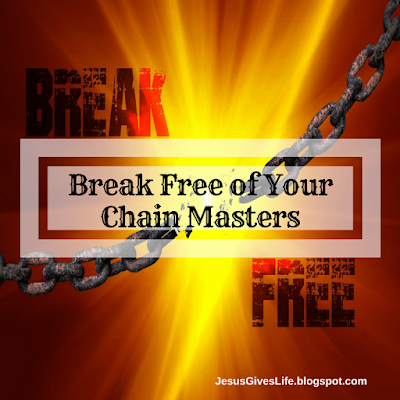 Break Free of Your Chain Masters
