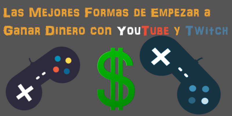 Las Mejores Formas de Empezar a Ganar Dinero con YouTube y Twitch