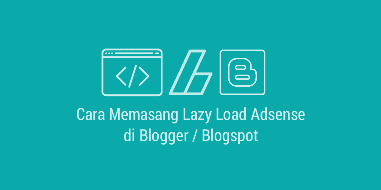 Cara Memasang Lazy Load Adsense di Blogger