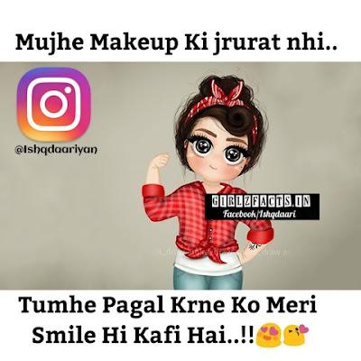 Mujhe Makeup ki jrurat nahi...Tumhe pagal karne  ko meri Smile hi kafi hai..!!