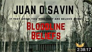 Juan O Savin - Bloodline Beliefs: If They Tell You Who They Are Believe Them! - Must Video