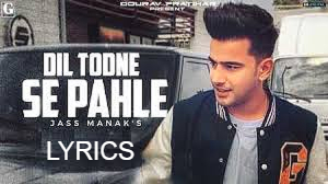 Dil Todne Se Pehle lyrics in Hindi– Jass Manak