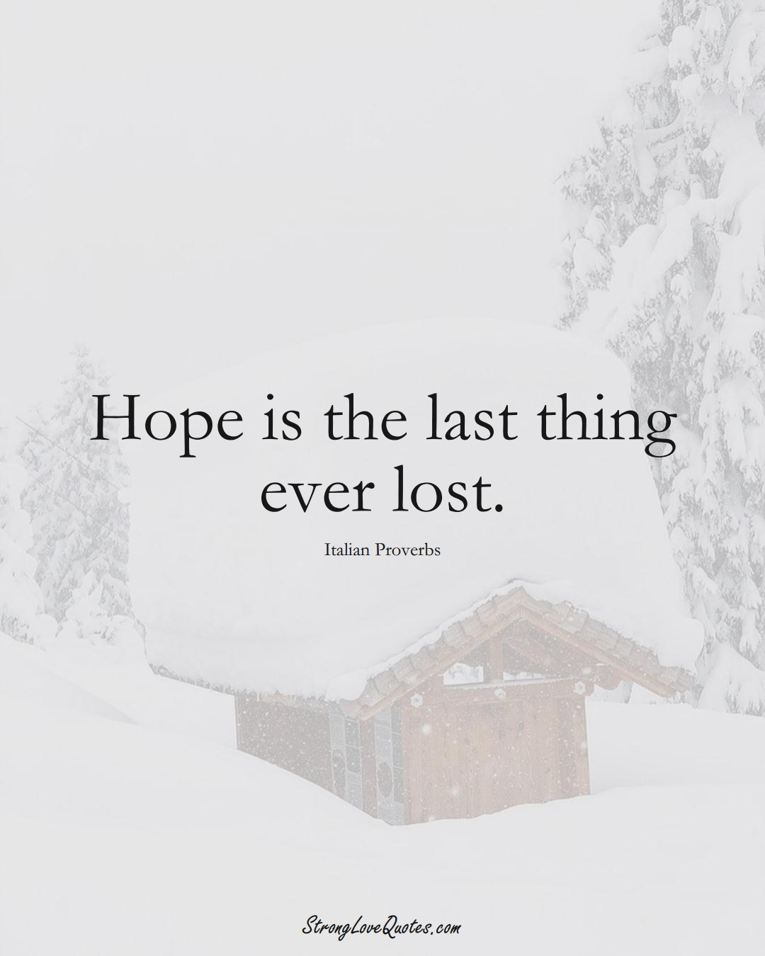 Hope is the last thing ever lost. (Italian Sayings);  #EuropeanSayings