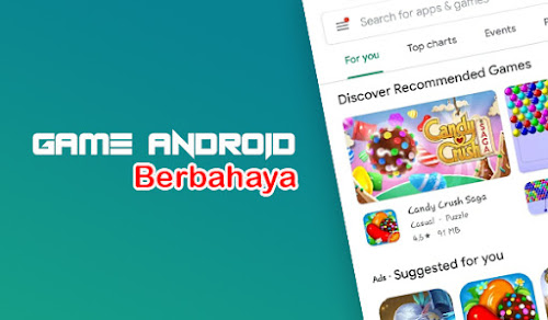 Bahaya, Jangan Download 47 Game Android Ini Dari Play Store