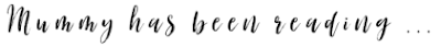 Image title in a handwritten script style font reading mummy has been reading...