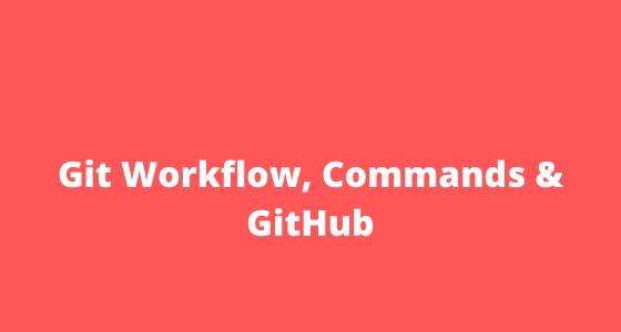 Course Git Workflow, Commands & GitHub giá 100 USD miễn phí