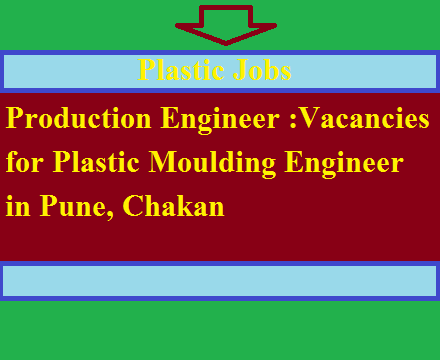Production Engineer :Vacancies for Plastic Moulding Engineer in Pune, Chakan, Bhosari