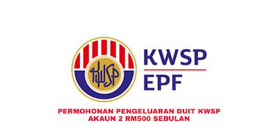 Permohonan Pengeluaran Duit KWSP Akaun 2 RM500 Sebulan