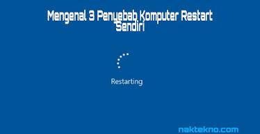 https://www.naktekno.com/2021/04/mengenal-3-penyebab-komputer-restart.html