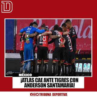 ¡ATLAS CAE ANTE TIGRES CON ANDERSON SANTAMARÍA! ⚽️🇵🇪