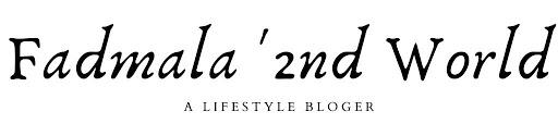 Fadmala'2nd World | A Lifestyle Bloger